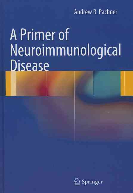 A Primer of Neuroimmunological Disease By Pachner, Andrew R.